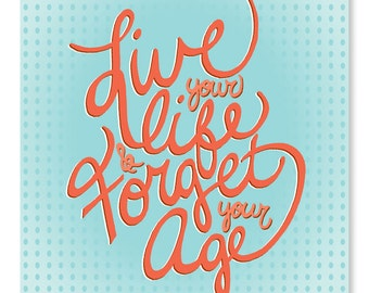 Live Your Life & Forget Your Age - Print