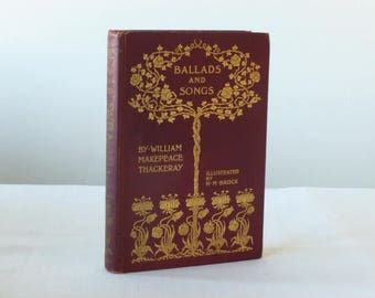 1906 Book of Poetry: Ballads and Songs, William Makepeace Thackeray, Illustrated by H.M. Brock-Antique-Art Deco Design
