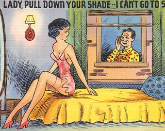 Comic risqué postcard - Lady Pull Down Your Shade- I Can't Go to Sleep    about 1940 (linen, unused)