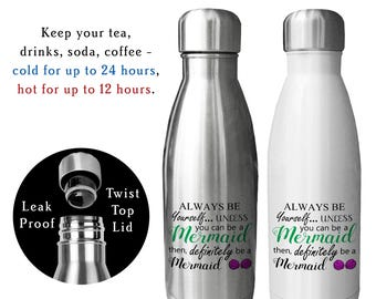 Reusable Water Bottle, Always Be Yourself Unless You Can Be A Mermaid, Mermaid Lover, Mermaid Life, Mermaid Gift, Gift Idea