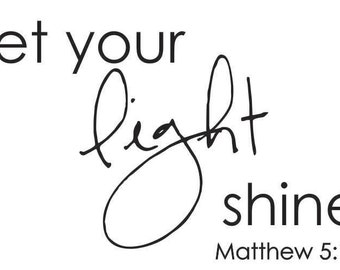Let Your Light Shine - Matthew 5:16 Vinyl Wall Decal (B-063b)