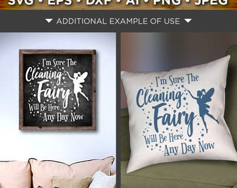 Funny Kitchen Sign SVG - Cleaning Fairy Svg - I'm sure the Cleaning Fairy will be here Any Day Now Svg - Farmhouse Wall Decor - 675