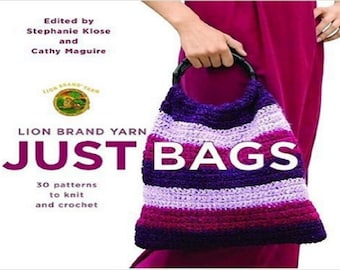 Lion Brand Yarn Just Bags: 30 Patterns to Knit and Crochet Paperback – June 6, 2006 by Stephanie Klose (Editor), Cathy Maguire (Editor)