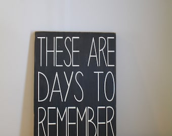 These Are Days to Remember Inspirational Hand painted Sign Wall Decor.