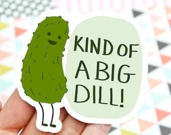 Dill Pickle Sticker, Kind Of A Big Dill Sticker, Gift For Her, Foodie Gift, Vinyl Sticker, Foodie Gift, Food Gift, Funny Sticker, Funny Gift