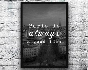 Paris is always a good idea. A4 Paris Print - FREE Shipping to UK.