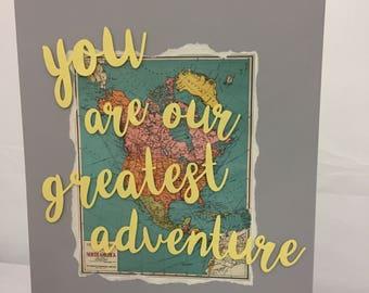 you are our greatest adventure wall art - new baby/nursery decor/map art/gender neutral nursery/handmade sign