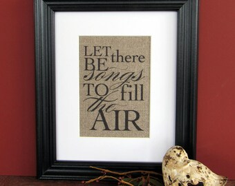 LET there be SONGS to fill the AIR - burlap art print