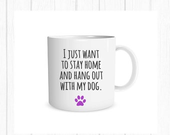 I just want to stay home with my DOG, Paw Print, Dog Coffee Cup, Dog Coffee Mug, Custom Coffee Cup, Custom Mug, Dog Mug, Dog Cup