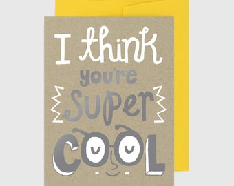 Everyday Card - I Think You're Super Cool