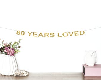 80 Years Loved Glitter Banner | 80th Birthday Banner | Cheers To 80 Years | 80 Years Blessed | Happy 80th | Hello 80 | Gold Banner