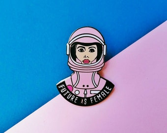 Future is Female Pin - Feminist pin - Astronaut - Female Empowerment - Fight the Patriarchy - Equality pin - Women's Rights - Girlpower pin