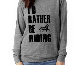 I'd Rather Be Riding Slouchy Pullover long sleeve Girls Ladies shirt screenprint Alternative Apparel