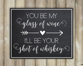 You Be My Glass Of Wine I'll Be Your Shot Of Whiskey Bar Drinks Chalkboard Sign Wedding Reception Party Printable