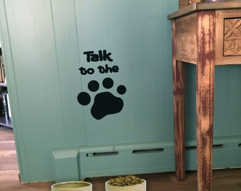 """Wall decal """"Talk to the Paw"""" with paw prints in place of words, home decor, wall decor, vinyl decal INDOOR"""