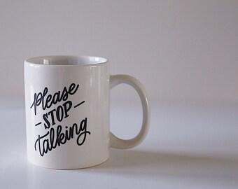 Please Stop Talking Coffee Mug Ceramic