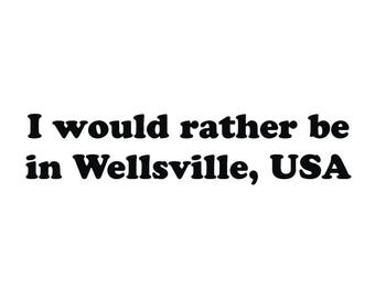 I would rather be in Wellsville, USA vinyl decal Adventures of Pete and Pete