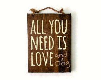 "All You Need is Love and a Dog Sign / Wood Sign / Pet Decor / Pet Accessories / Dog Stuff / Wall Art / Animal Lover Gift - 8""x10"""