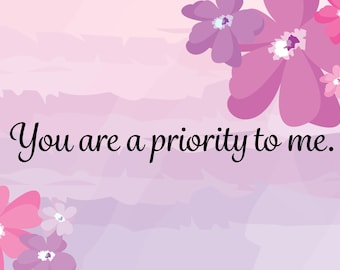 You Are A Priority To Me Card