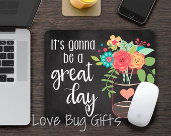 It's gonna be a great day * Flowers * Mousepad * Desk accessory * Mouse Pad * Motivation