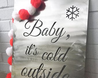 Baby It's Cold Outside Metal Sign, Christmas Decor, Winter Decor, Mantle Decor, Farmhouse Chic, Farmhouse Christmas Decor, Custom Metal Sign