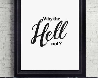 Why The Hell Not? Quote Print, Digital Download, Printable, Motivational, Wall Decor