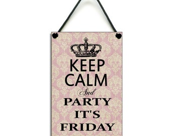 Keep Calm and Party It's Friday Fun Gift Handmade Wooden Home Sign Party Plaque 344