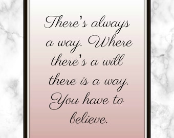 There's always a way. Where there's a will there is a way. You have to believe. - Britney Spears - Quote - Print - Motivational Quote