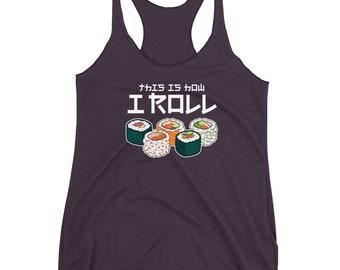 This is How I Roll Sushi Tank // Funny Sushiroll Tank // Japanese Dish Tank // Vinegared Rice Tank // Sushi Gift Women's Racerback Tank
