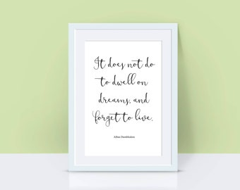 """Harry Potter Quote Print """"It does not do well to dwell on dreams, and forget to live"""", Wall Art, Harry Potter Gift, Typography Poster"""