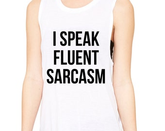 I Speak Fluent Sarcasm Custom Shirt, Ladies' Muscle Tank Top, Women's Muscle Tank, Funny Tshirt, Gym Tank, Fitness shirt