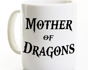 Khaleesi Mother of Dragons - Coffee Mug - Mother's Day - Gift for Mom Thrones