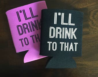 I'll drink to that can cooler, huggie, can coolie party favor gift