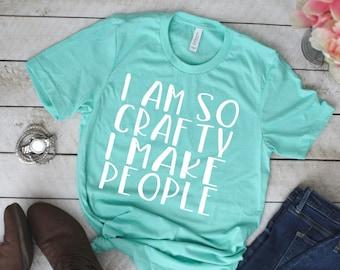 I am so crafty I make people shirt, mom shirt, WHITE design, shirt, Gift for Her, Adult Birthday Shirt, craft shirt mom life