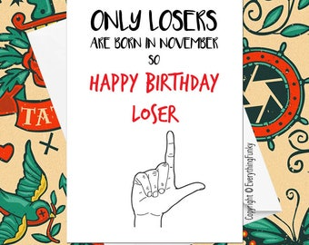 Only LOSERS Are Born in November So Happy Birthday Loser © / Adult Card / Offensive / Alternative Greeting Card / Funny Birthday Card