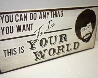 """Bob Ross Quote Wood Sign / Shelf Decor – """"You can do anything you want to do. This is your world"""" Joy of Painting / Artist Quote"""