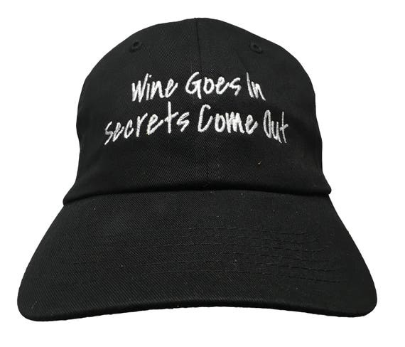 Wine Goes In Secrets Come Out - Polo Style Ball Cap - Various colors with White Stitching