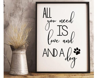 All You Need Is love And a Dog- Digital Print- Wall Art- Printable Prints- Digital Designs- Home Decor- Gallery Wall- Quote Prints