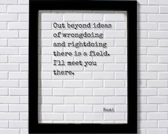 Rumi - Out beyond ideas of wrongdoing and rightdoing there is a field. I'll meet you there. - Floating Quote - Poem Poetry Modern Minimalist