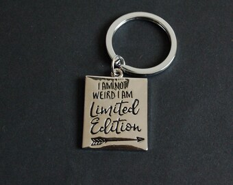 I am not weird I am limited edition Keychain Keyring