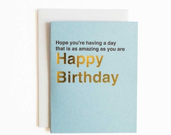 Birthday card - hope you're having a day that is as amazing as you are letterpress and gold foil funny