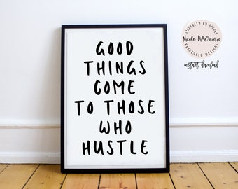 Good Things Come To Those Who Hustle, Office Decor, Office Wall Art, Hustle Print, Digital Print, Printable Art, Printable Quote Art, Poster