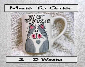 My Cat Understand Me Cat Mug Original Handmade To Order With Paws On Back by GMS