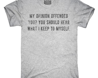 My Opinion Offended You You Should Hear What I Keep To Myself T-Shirt, Hoodie, Tank Top, Gifts