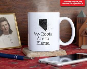 Nevada NV Coffee Mug Cup My Roots Are To Blame Run Deep Funny Gift Present Custom Color Las Vegas, Henderson, Reno, Carson City, Sparks Elko