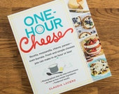 One Hour Cheese book- Make 16 Cheeses- Step by Step Photos- extras like butter, yogurt and pairings