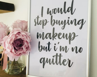 I Would Stop Buying Makeup Wall Print