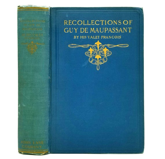Recollections of Guy de Maupassant by His Valet Francois 1912 Hardcover HC - John Lane The Bodley Head London