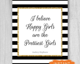 Digital Download Audrey Hepburn Quote,I Believe Happy Girls are the Prettiest Girls, Poster Printable Print Gold Digital File 8x10 11x14