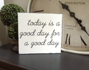Today is a good day for a good day, similar to the sign on Fixer Upper!  Can be customized to your needs.